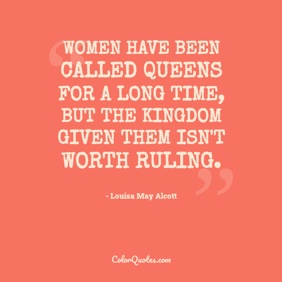 Women have been called queens for a long time, but the kingdom given them isn't worth ruling.