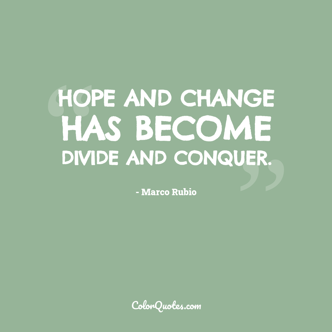 Hope and Change has become Divide and Conquer.