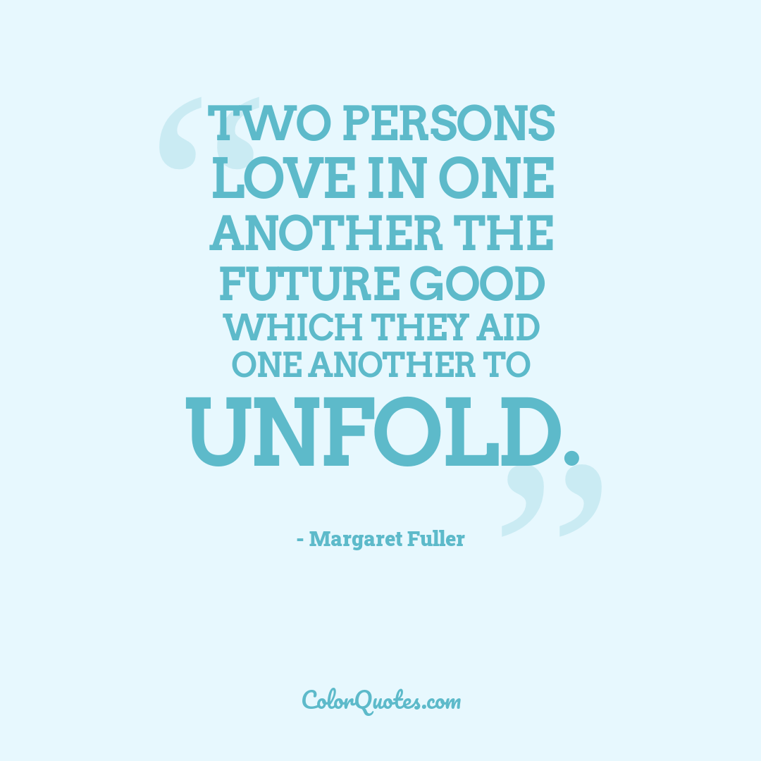 Two persons love in one another the future good which they aid one another to unfold.