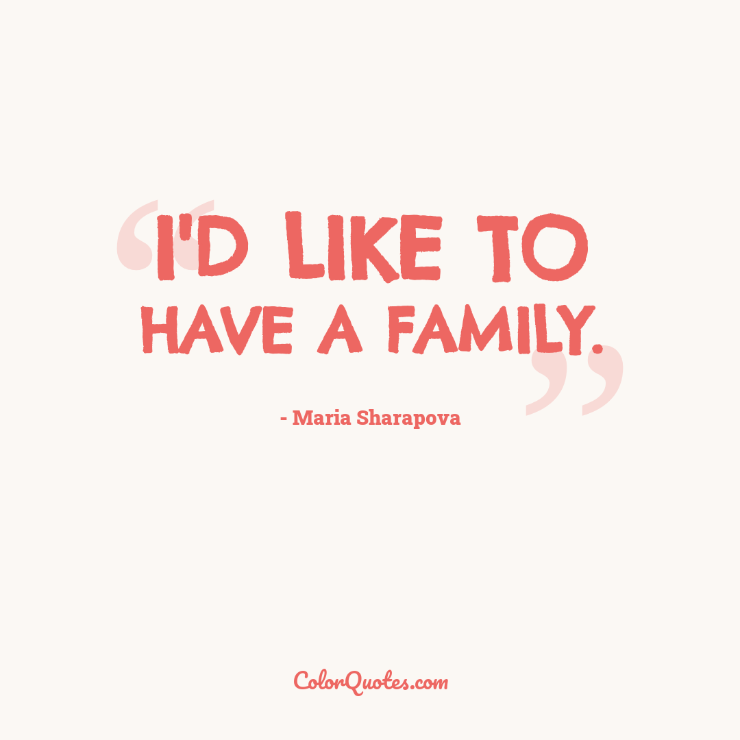 I'd like to have a family.
