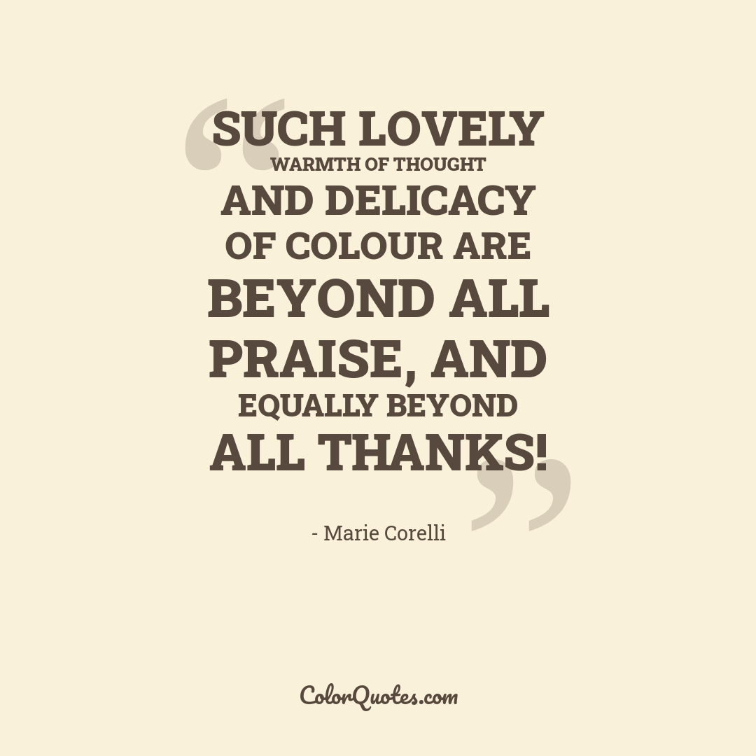 Such lovely warmth of thought and delicacy of colour are beyond all praise, and equally beyond all thanks!