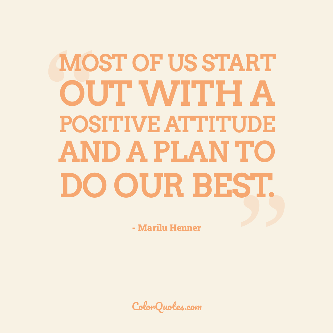 Most of us start out with a positive attitude and a plan to do our best.