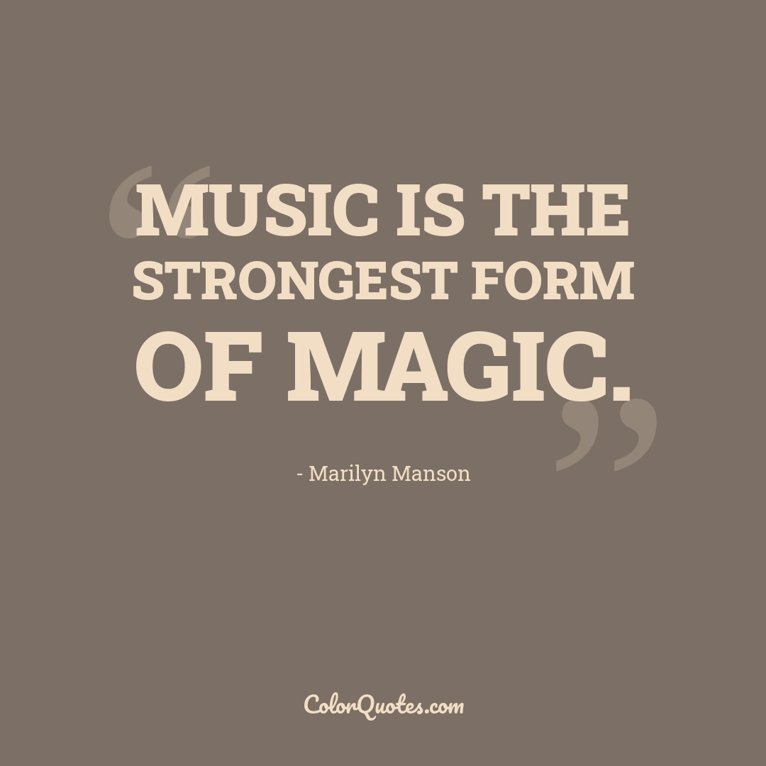 Music is the strongest form of magic.