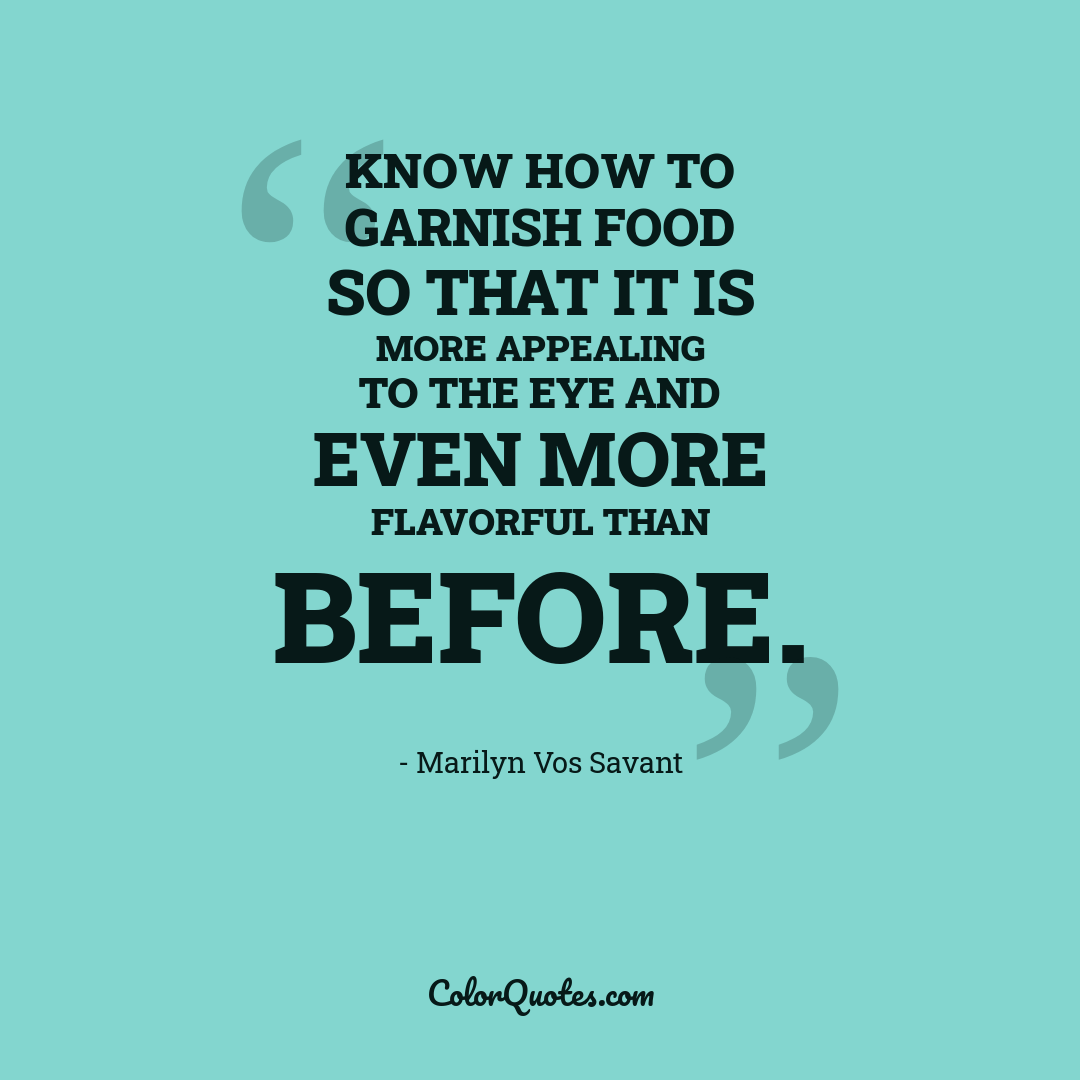 Know how to garnish food so that it is more appealing to the eye and even more flavorful than before.