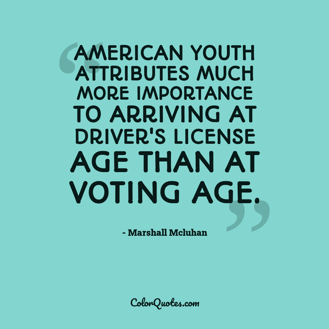American youth attributes much more importance to arriving at driver's license age than at voting age.