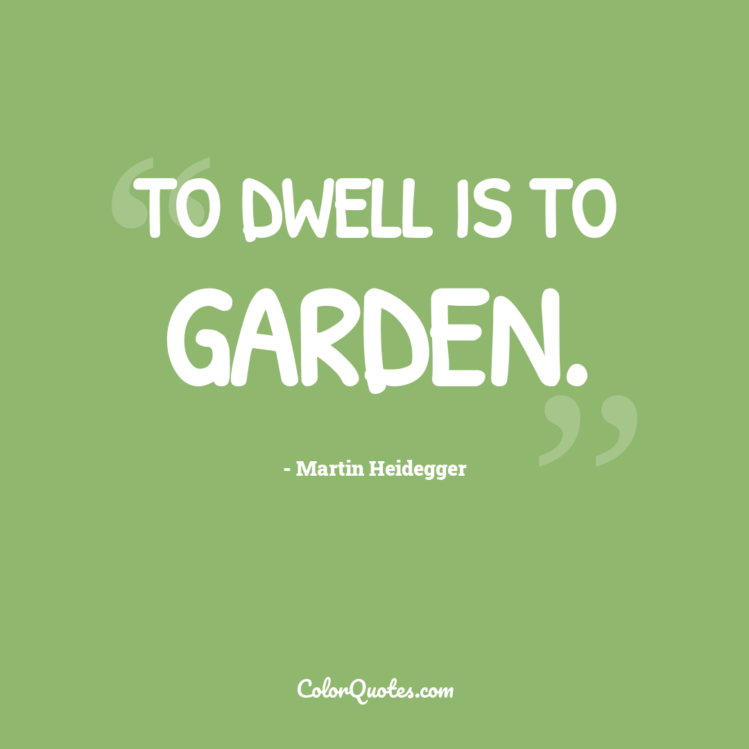 To dwell is to garden.