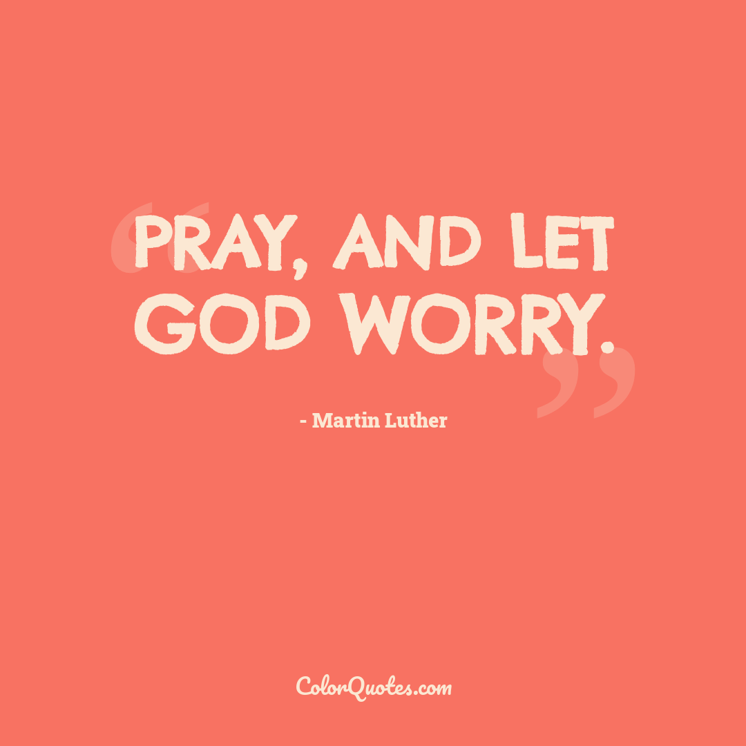 Pray, and let God worry.