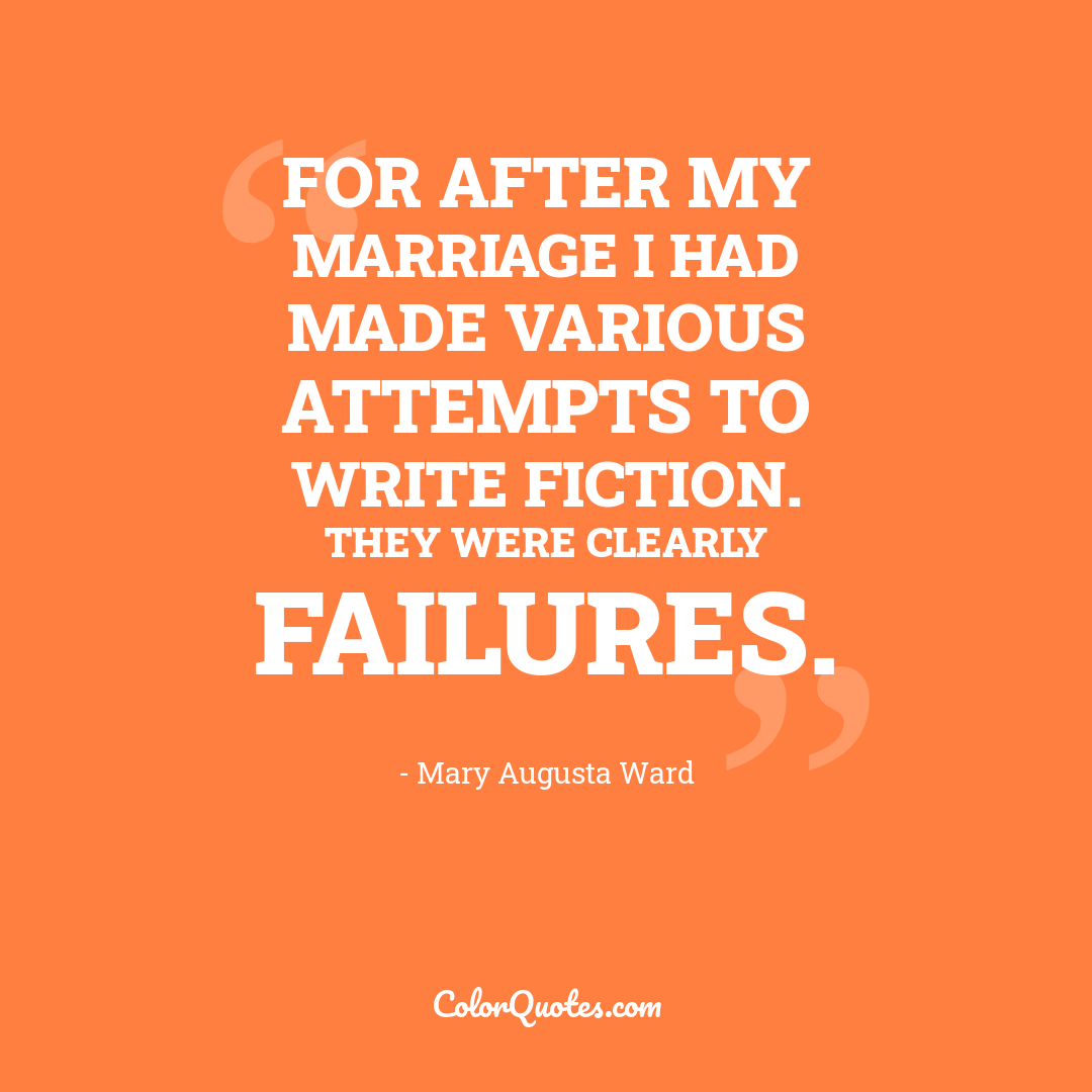 For after my marriage I had made various attempts to write fiction. They were clearly failures.