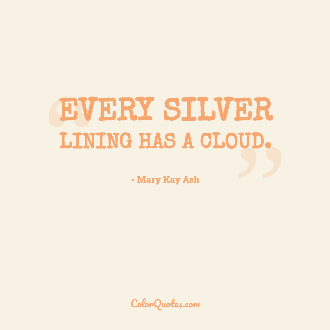 Every silver lining has a cloud.