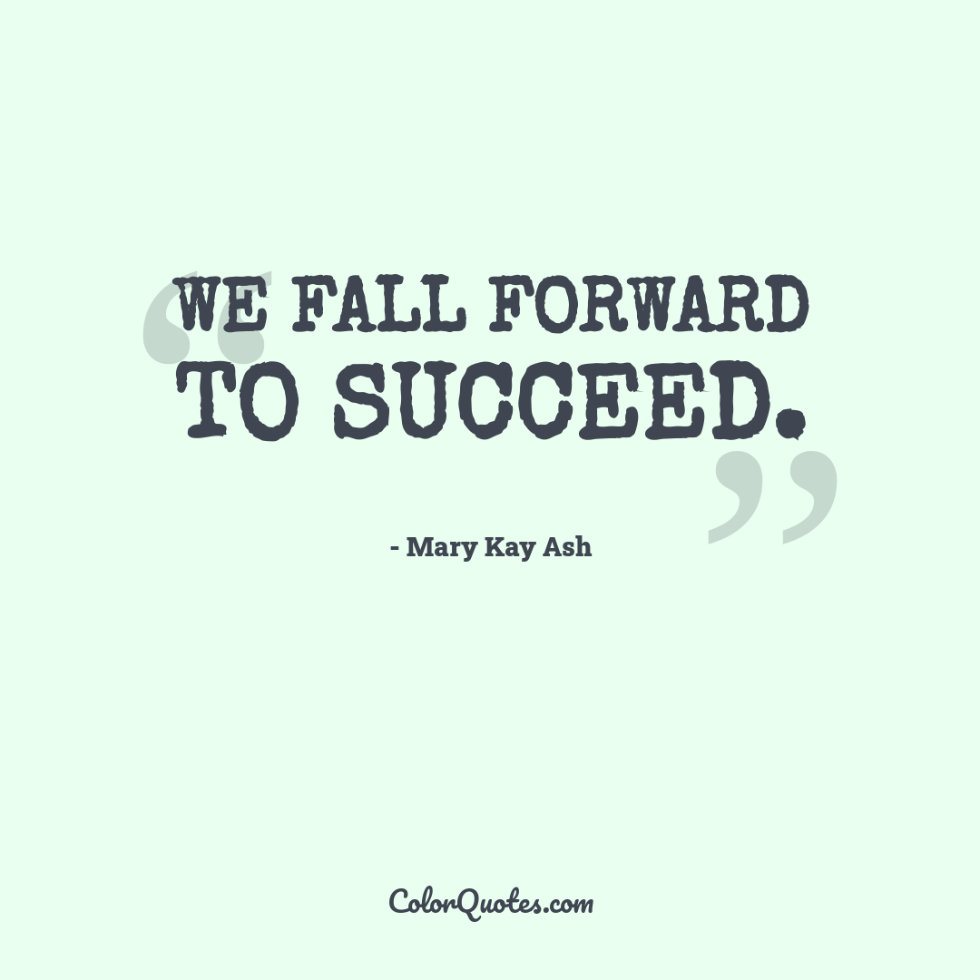 We fall forward to succeed.
