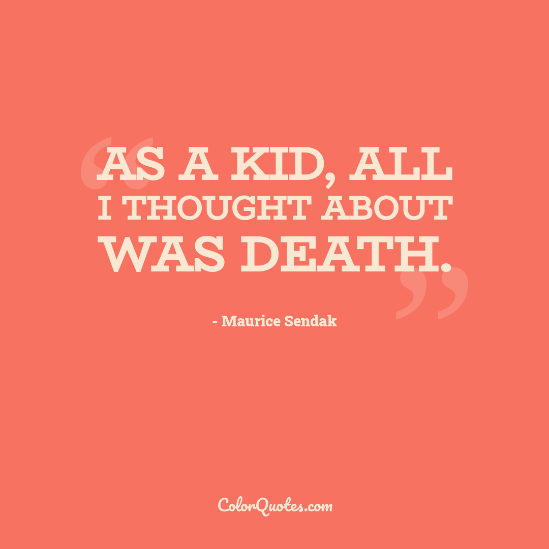 As a kid, all I thought about was death.