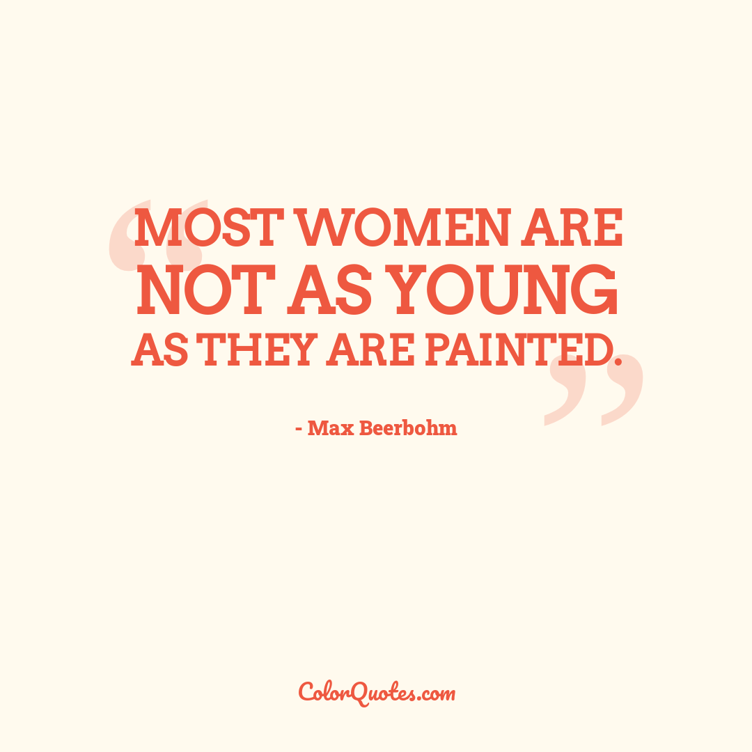 Most women are not as young as they are painted.