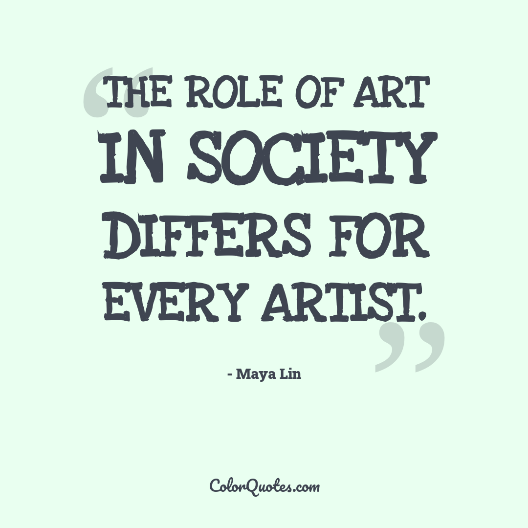 The role of art in society differs for every artist.