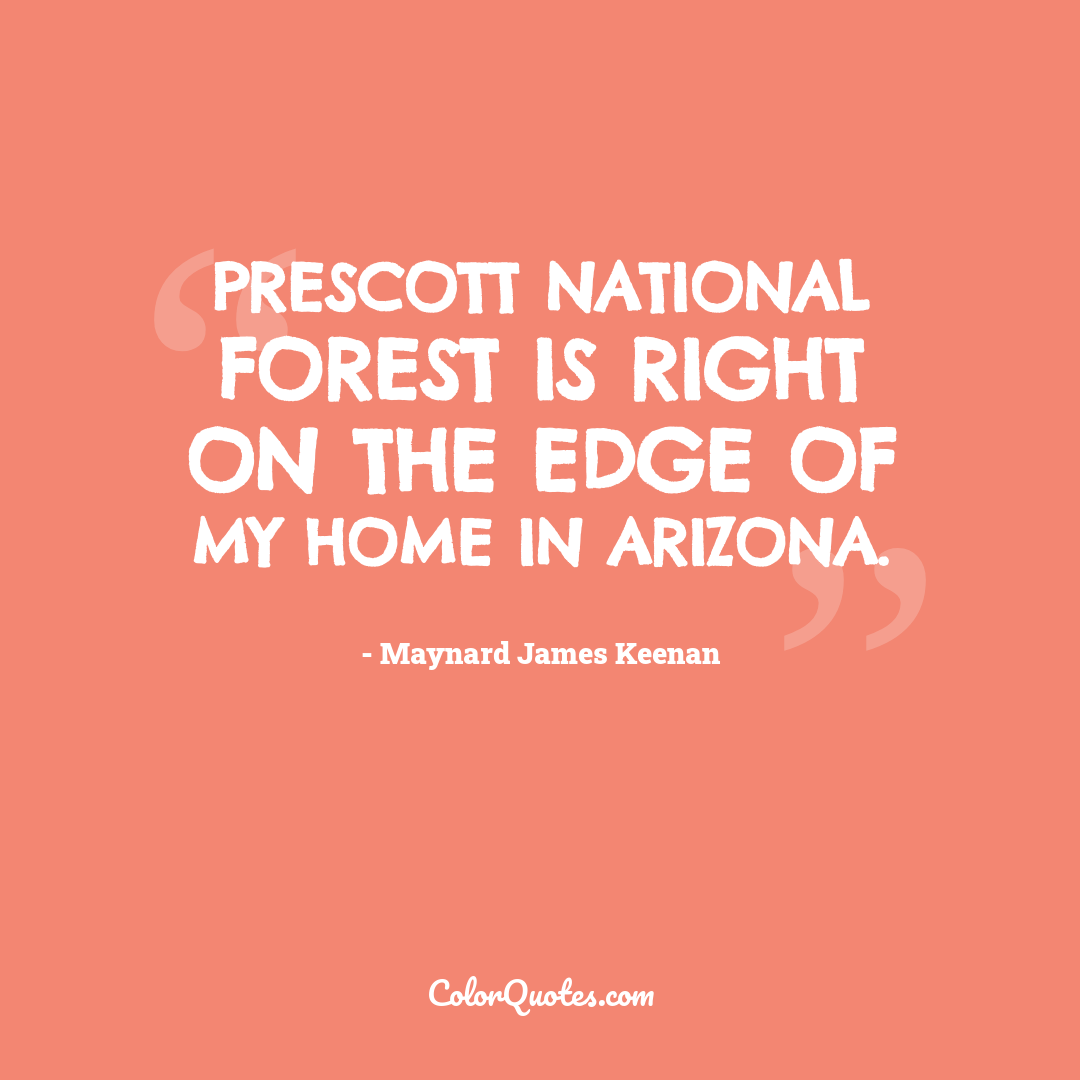 Prescott National Forest is right on the edge of my home in Arizona.