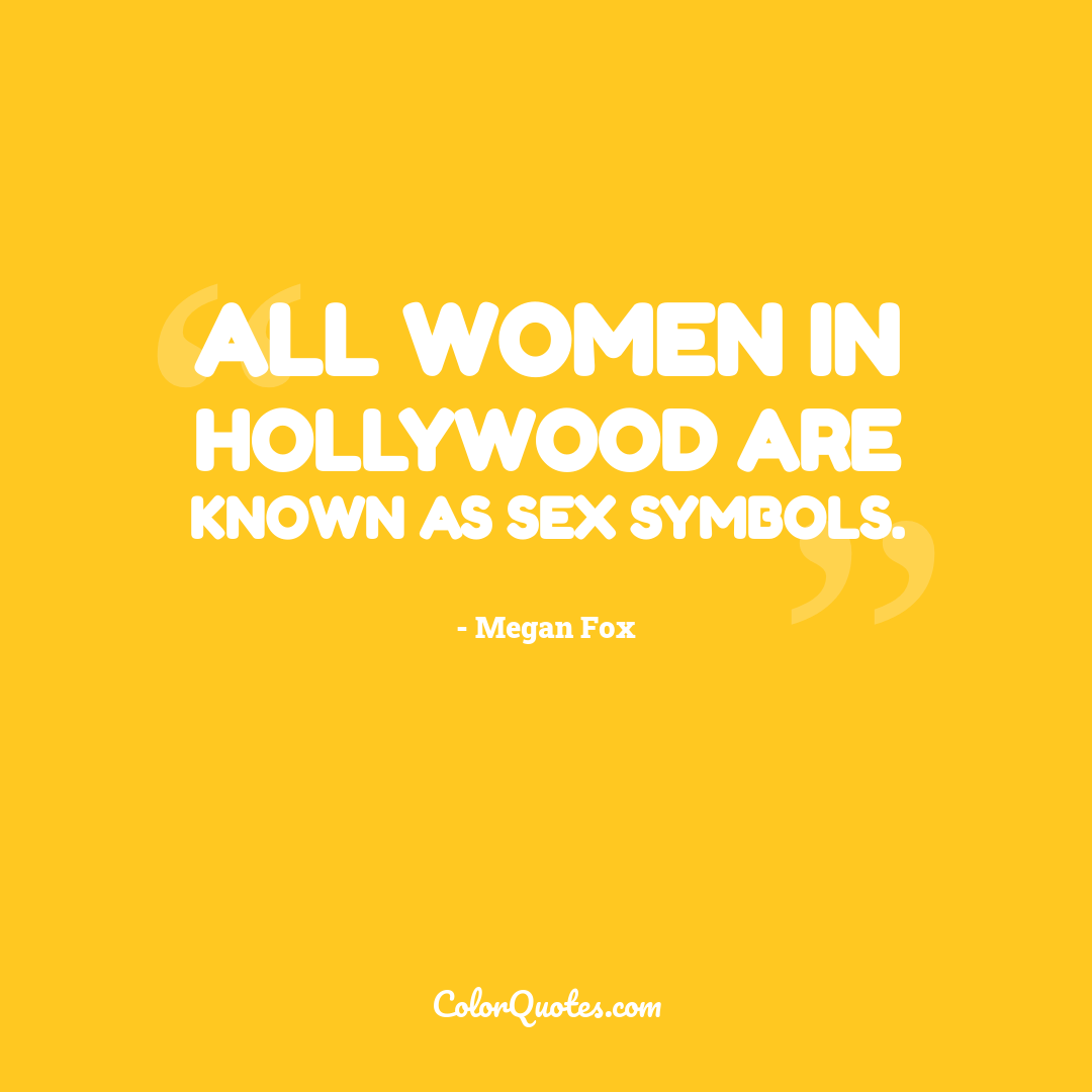 All women in Hollywood are known as sex symbols.
