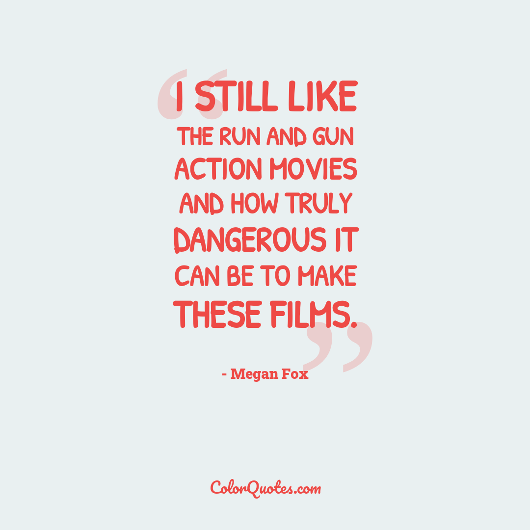 I still like the run and gun action movies and how truly dangerous it can be to make these films.