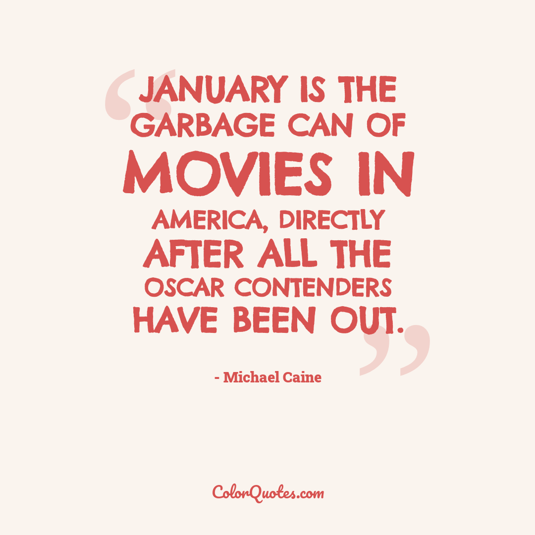 January is the garbage can of movies in America, directly after all the Oscar contenders have been out.