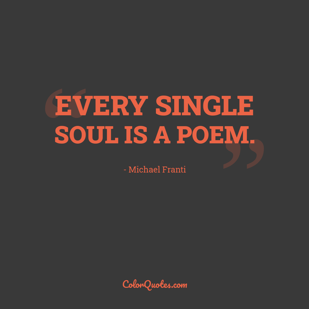 Quote by Michael Franti - Every single soul is a poem.