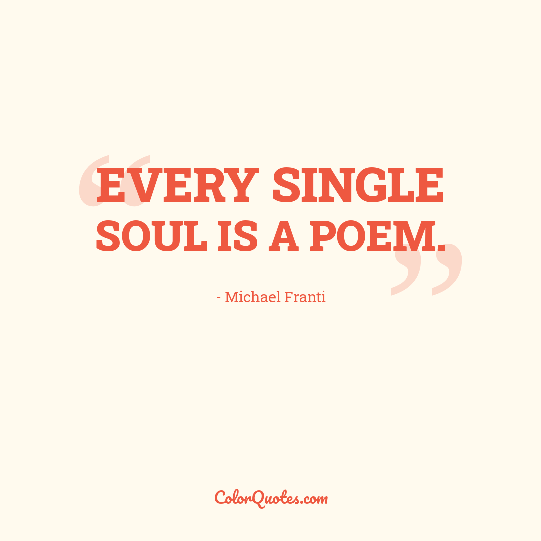 Every single soul is a poem. by Michael Franti