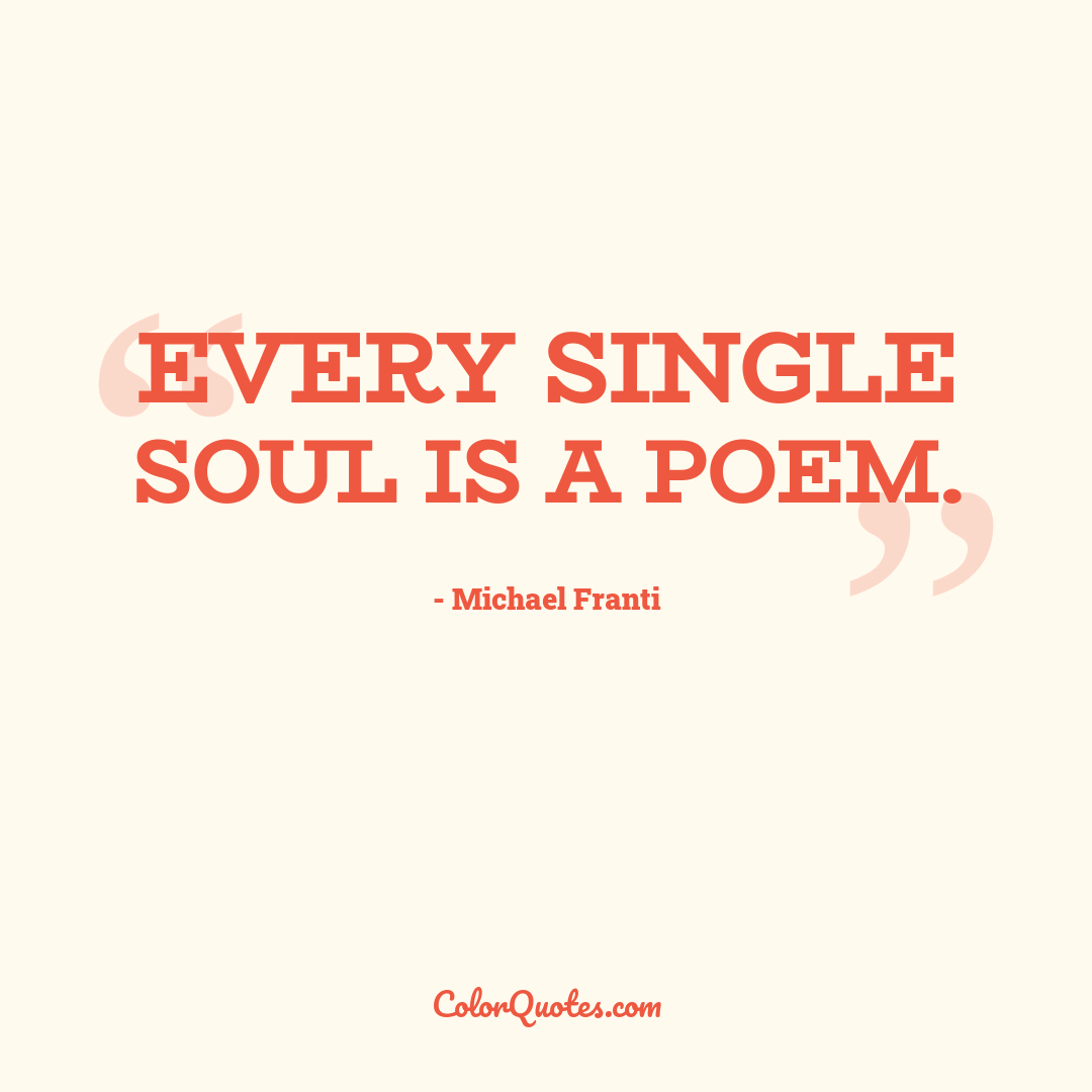 Every single soul is a poem.