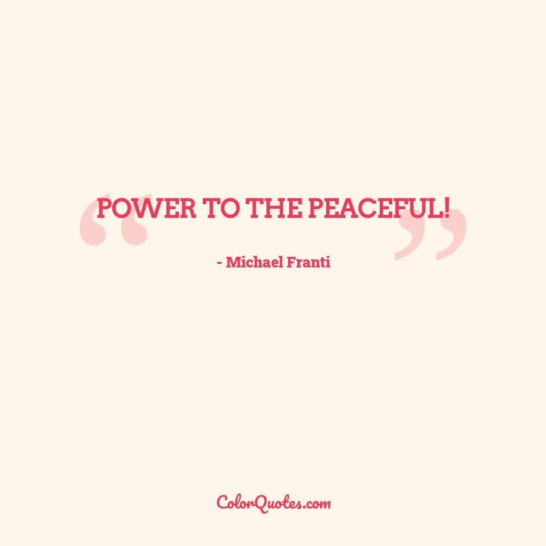 Power to the peaceful! by Michael Franti