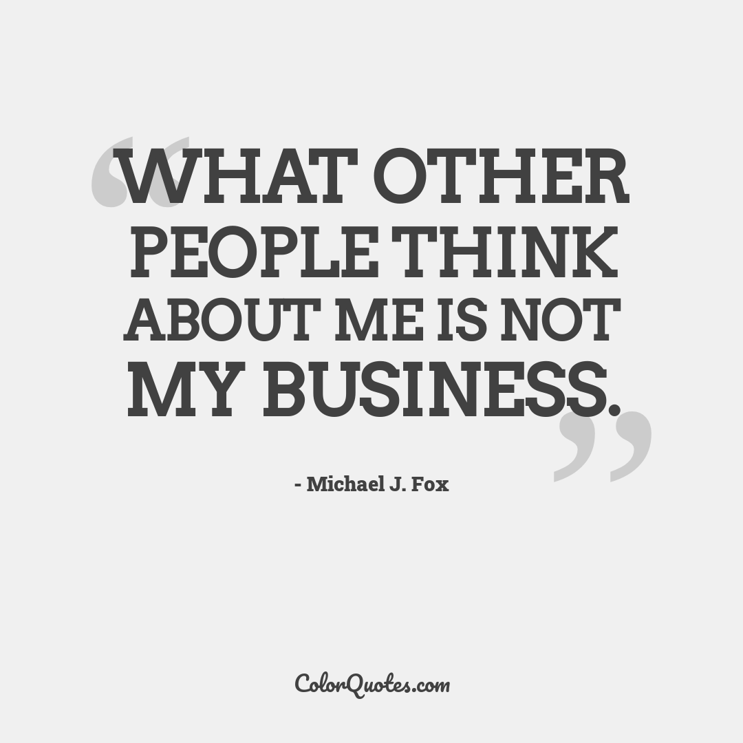 What other people think about me is not my business.