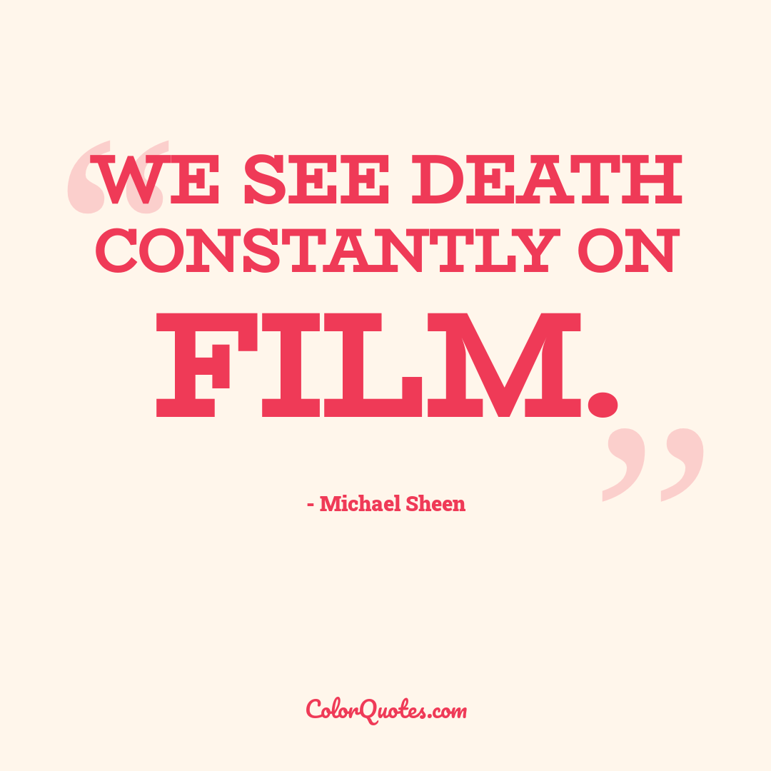 We see death constantly on film.