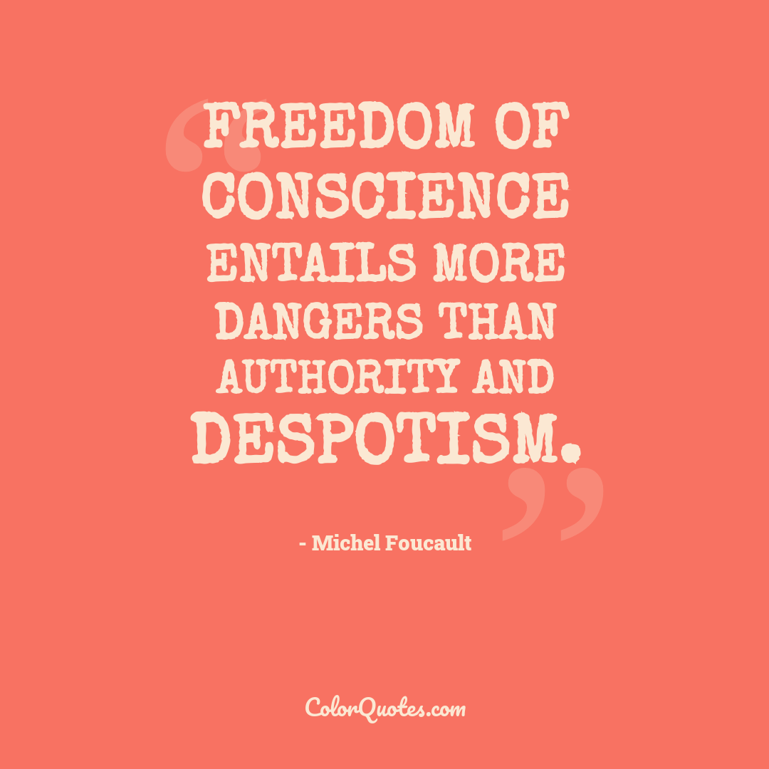 Freedom of conscience entails more dangers than authority and despotism.