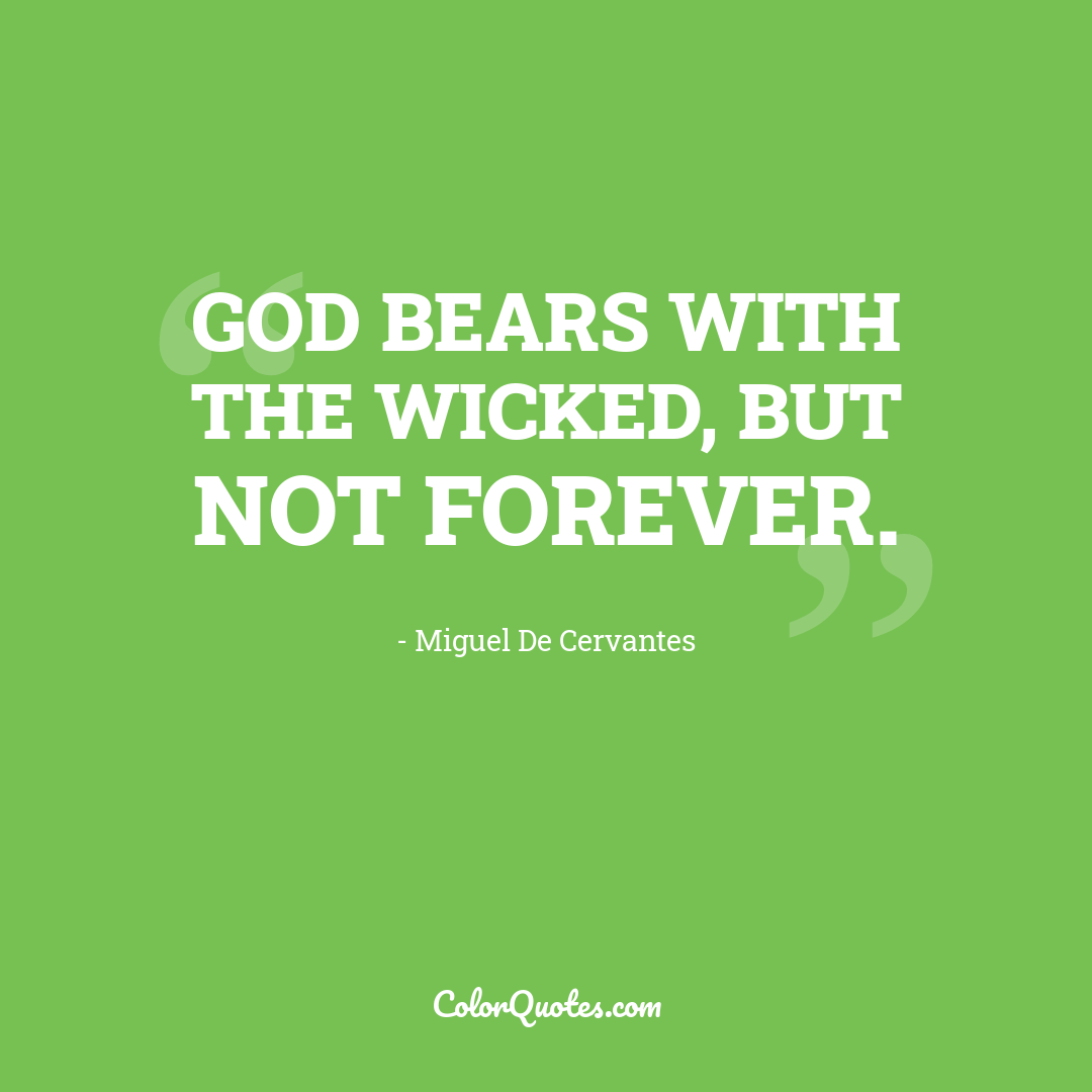 God bears with the wicked, but not forever.