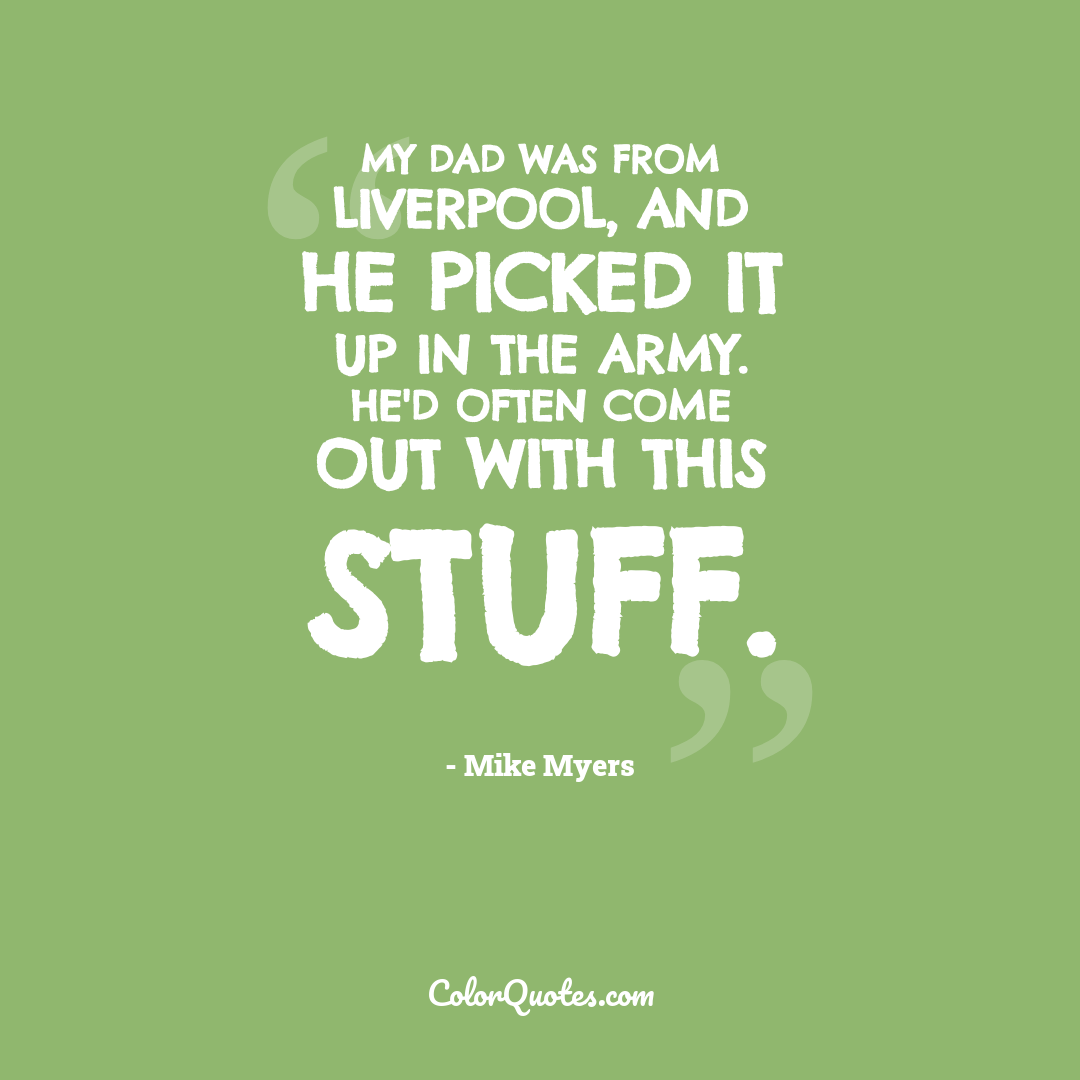 My Dad was from Liverpool, and he picked it up in the army. He'd often come out with this stuff.