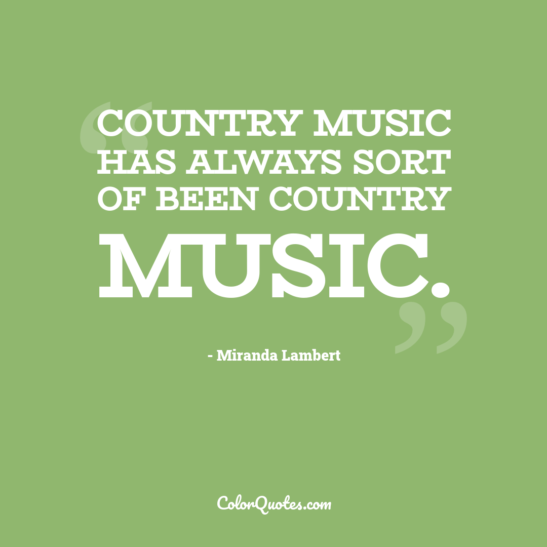 Country music has always sort of been country music.