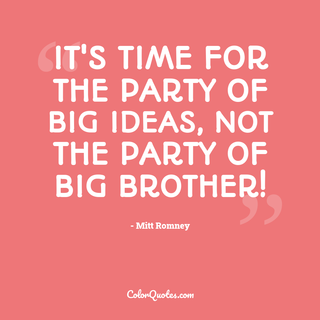 It's time for the party of big ideas, not the party of Big Brother!