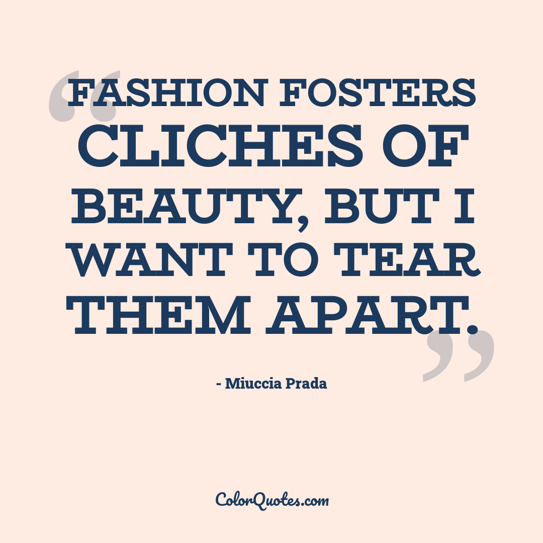 Fashion fosters cliches of beauty, but I want to tear them apart.