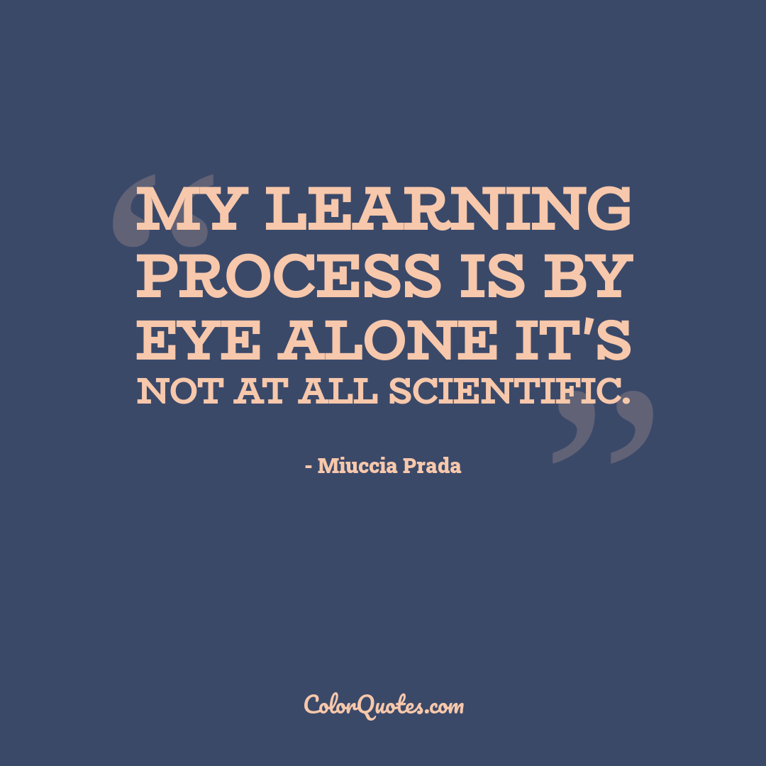 My learning process is by eye alone it's not at all scientific.