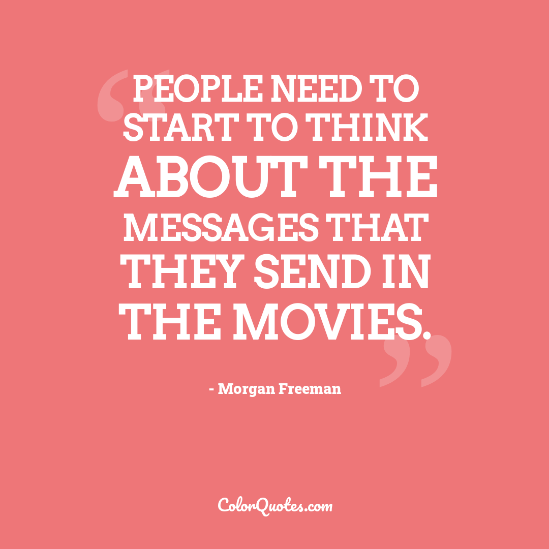 People need to start to think about the messages that they send in the movies.