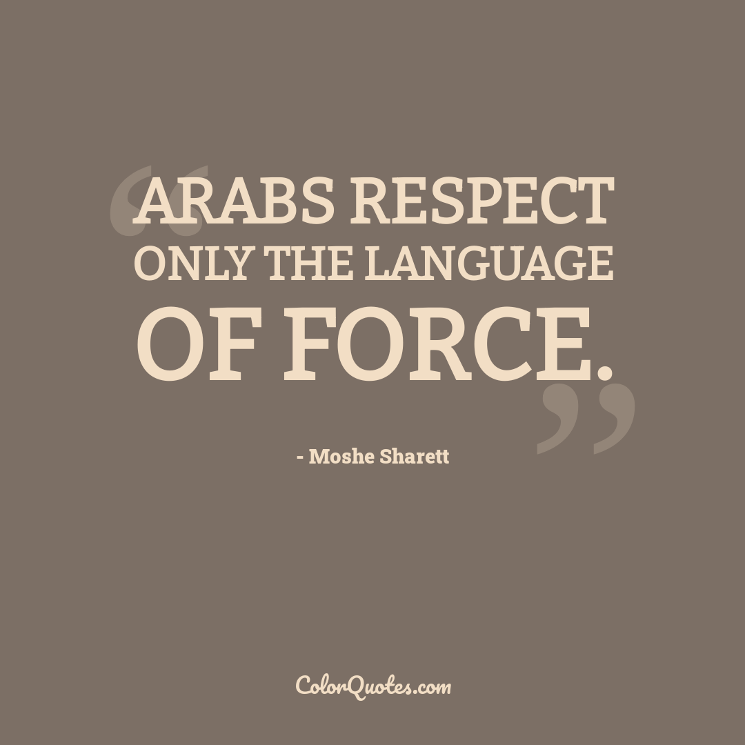 Arabs respect only the language of force.