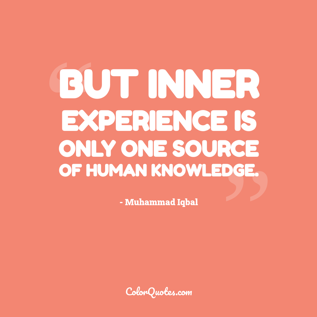 But inner experience is only one source of human knowledge.