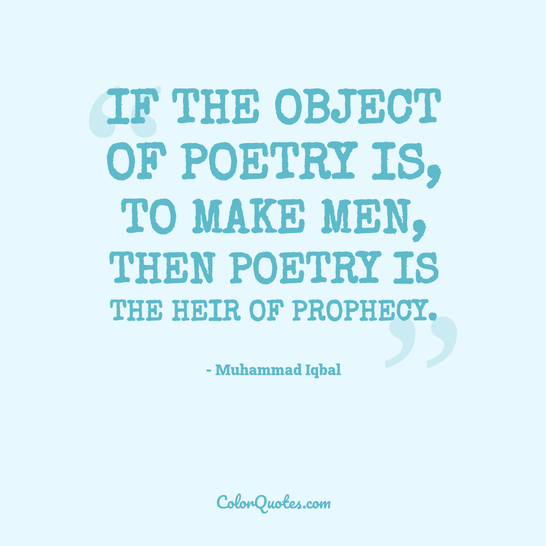 If the object of poetry is, to make men, then poetry is the heir of prophecy.