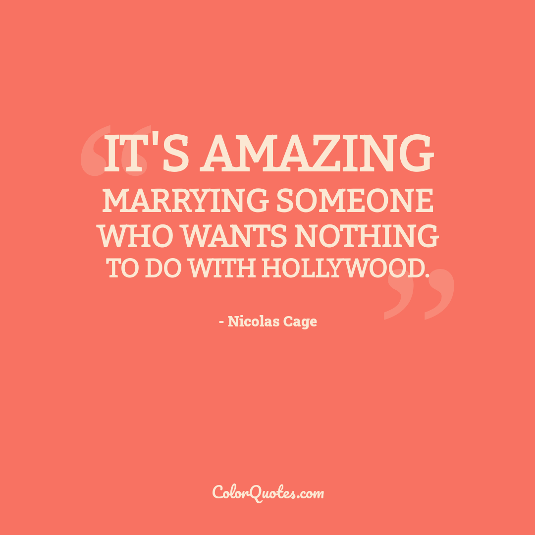 It's amazing marrying someone who wants nothing to do with Hollywood.