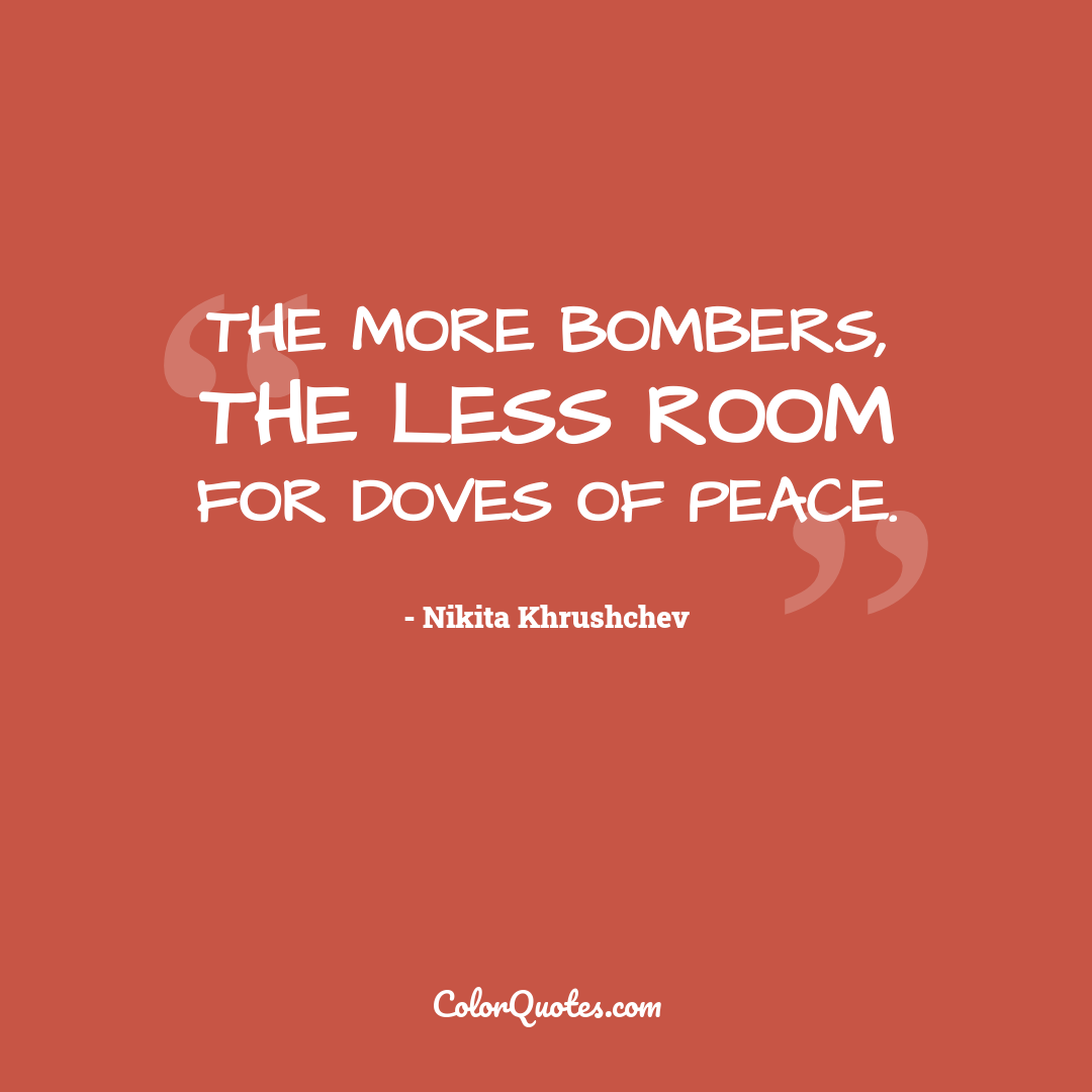 The more bombers, the less room for doves of peace.