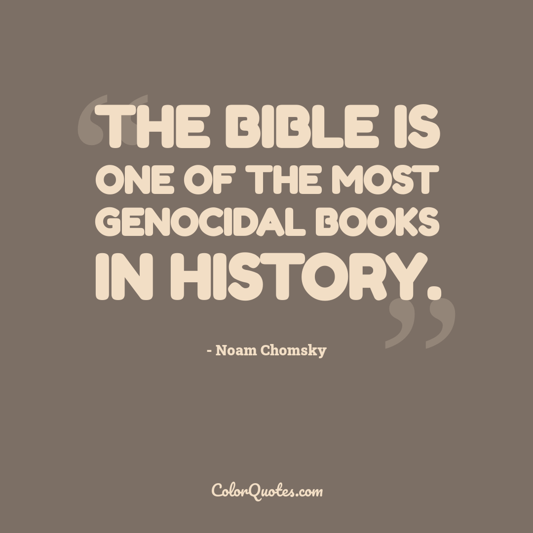 The Bible is one of the most genocidal books in history.