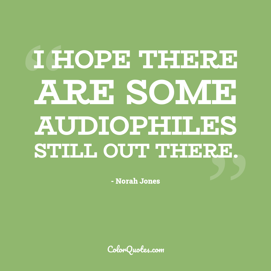 I hope there are some audiophiles still out there.