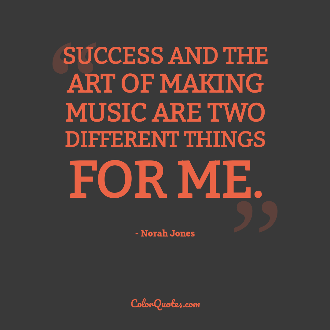Success and the art of making music are two different things for me.
