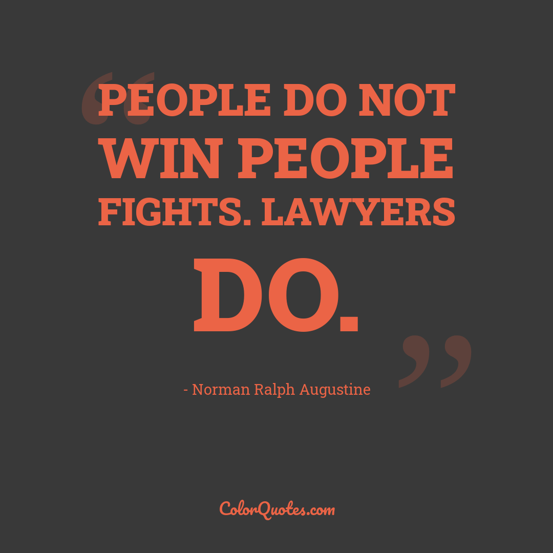 People do not win people fights. Lawyers do.
