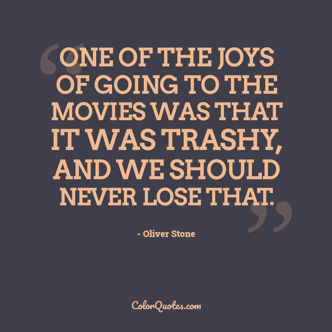One of the joys of going to the movies was that it was trashy, and we should never lose that.