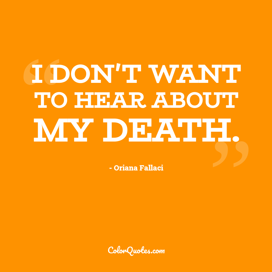 I don't want to hear about my death.