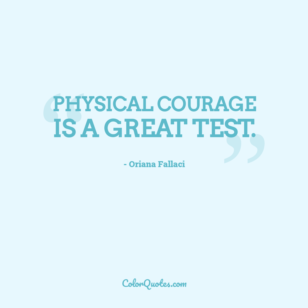 Physical courage is a great test.