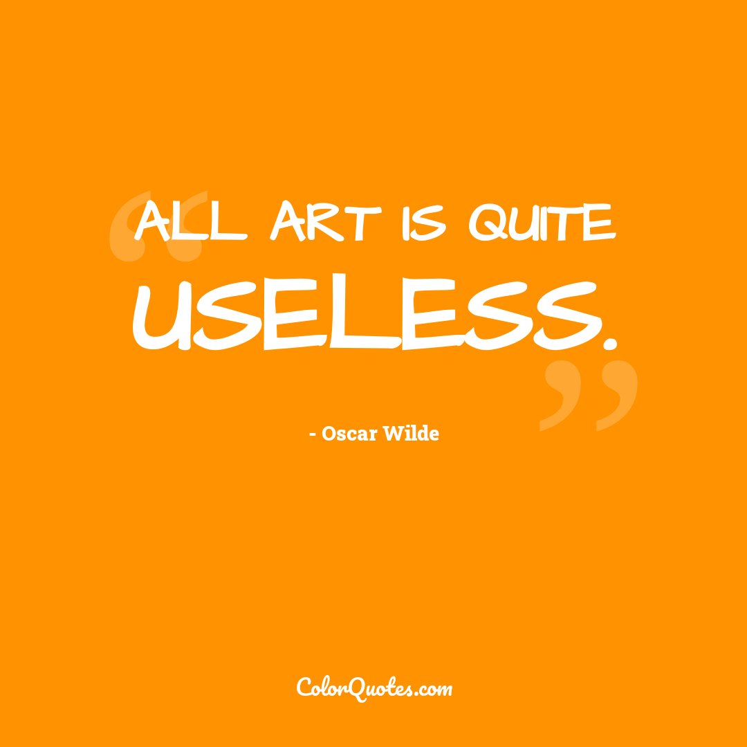 All art is quite useless.
