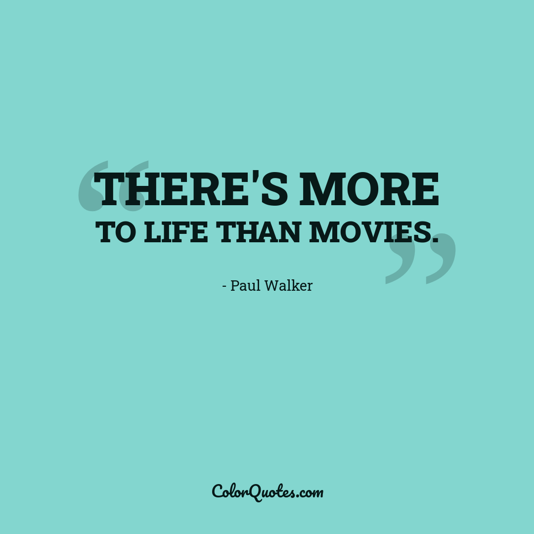 There's more to life than movies.