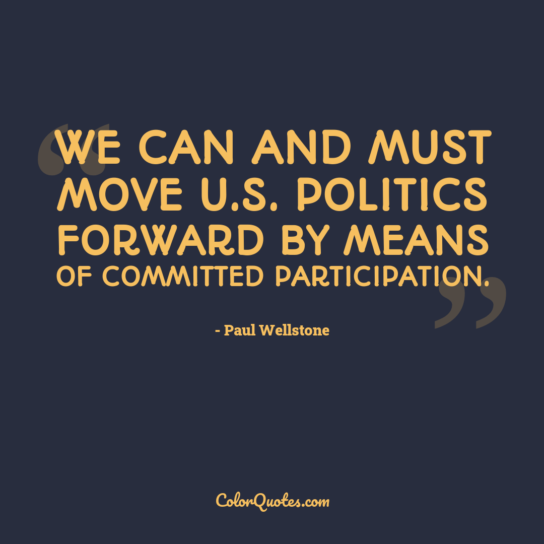 We can and must move U.S. politics forward by means of committed participation.